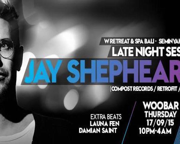 W BALI PRESENTS LATE NIGHT SESSION FEAT JAY SHEPHEARD